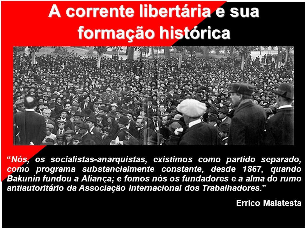 A corrente libertária e sua formação histórica Nós, os socialistas-anarquistas, existimos como partido separado, como programa substancialmente consta