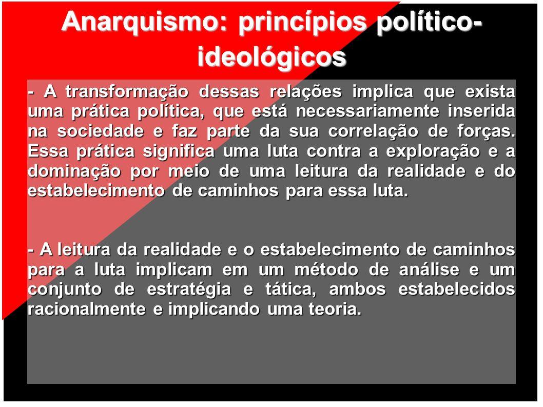 Anarquismo: princípios político- ideológicos - O método de análise e o conjunto de estratégia e tática baseiam-se na compreensão de que a sociedade, cujas bases estão nas relações de exploração e dominação, é fundamentalmente uma sociedade de desigualdade.