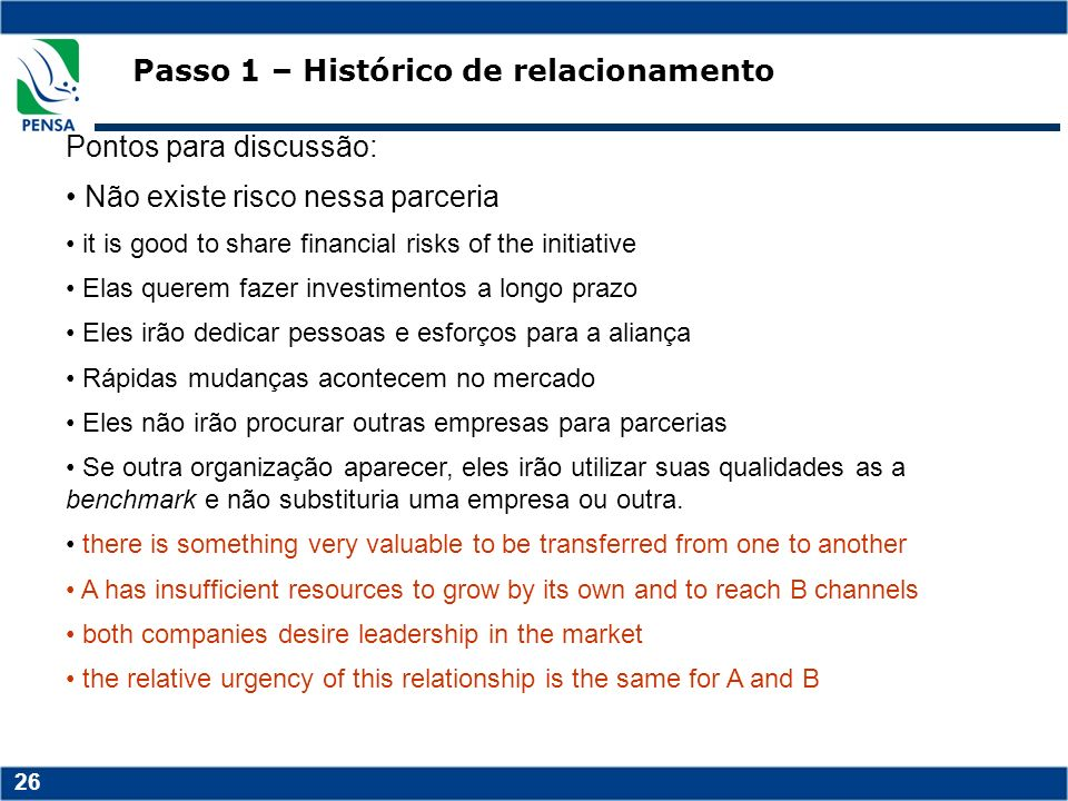 26 Passo 1 – Histórico de relacionamento Pontos para discussão: Não existe risco nessa parceria it is good to share financial risks of the initiative