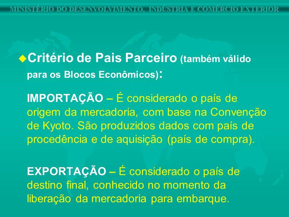 u u Critério de Pais Parceiro (também válido para os Blocos Econômicos) : IMPORTAÇÃO – É considerado o país de origem da mercadoria, com base na Conve