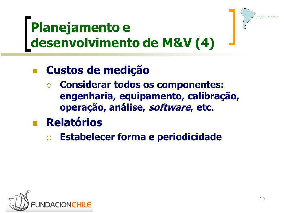 55 Planejamento e desenvolvimento de M&V (4) Custos de medição Considerar todos os componentes: engenharia, equipamento, calibração, operação, análise
