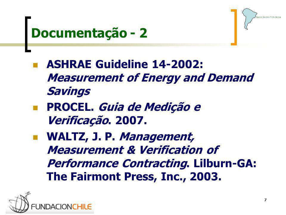 7 Documentação - 2 ASHRAE Guideline 14-2002: Measurement of Energy and Demand Savings PROCEL. Guia de Medição e Verificação. 2007. WALTZ, J. P. Manage