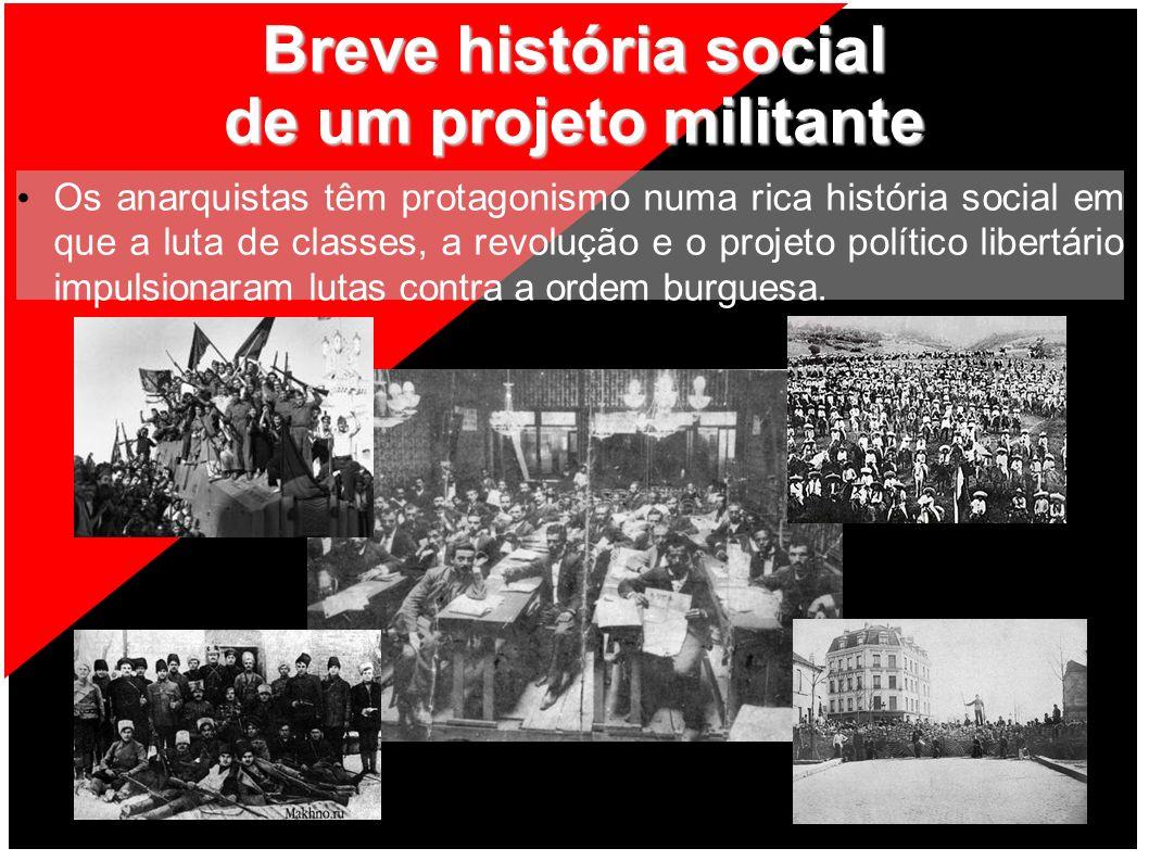 Breve história social de um projeto militante Os anarquistas têm protagonismo numa rica história social em que a luta de classes, a revolução e o proj