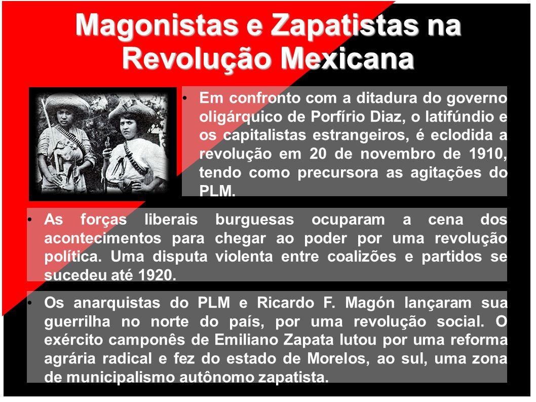 Magonistas e Zapatistas na Revolução Mexicana Em confronto com a ditadura do governo oligárquico de Porfírio Diaz, o latifúndio e os capitalistas estr