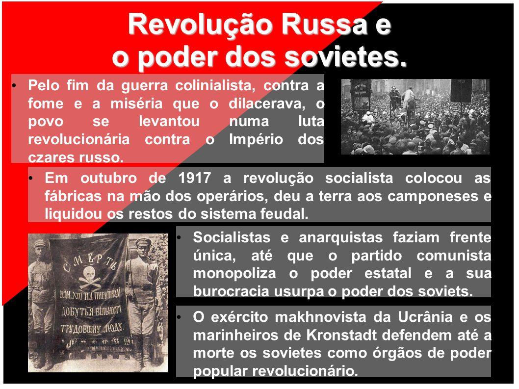 Revolução Russa e o poder dos sovietes. Em outubro de 1917 a revolução socialista colocou as fábricas na mão dos operários, deu a terra aos camponeses