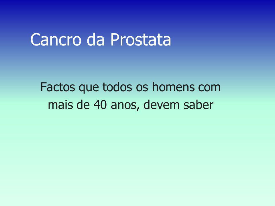 Factores de risco de cancro da prostata: Idade: O risco aumenta com a idade, mas 25% dos diagnosticos são feitos antes dos 65 anos.
