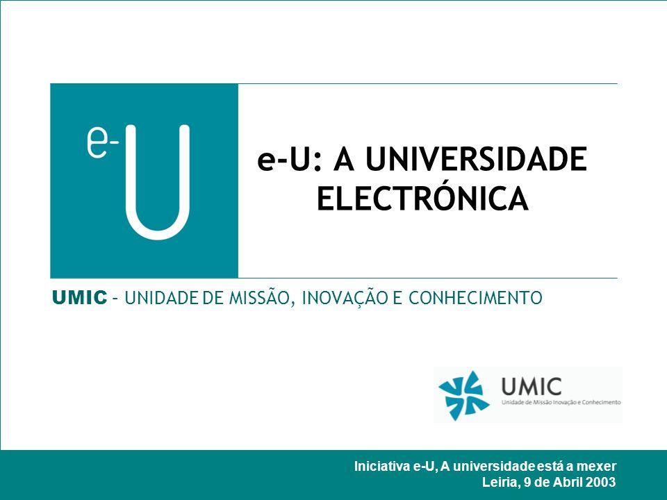 Iniciativa e-U, A universidade está a mexer Leiria, 9 de Abril 2003 e-U: A UNIVERSIDADE ELECTRÓNICA UMIC – UNIDADE DE MISSÃO, INOVAÇÃO E CONHECIMENTO