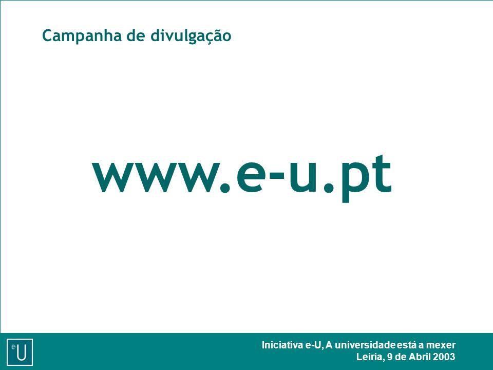Iniciativa e-U, A universidade está a mexer Leiria, 9 de Abril 2003 Campanha de divulgação www.e-u.pt