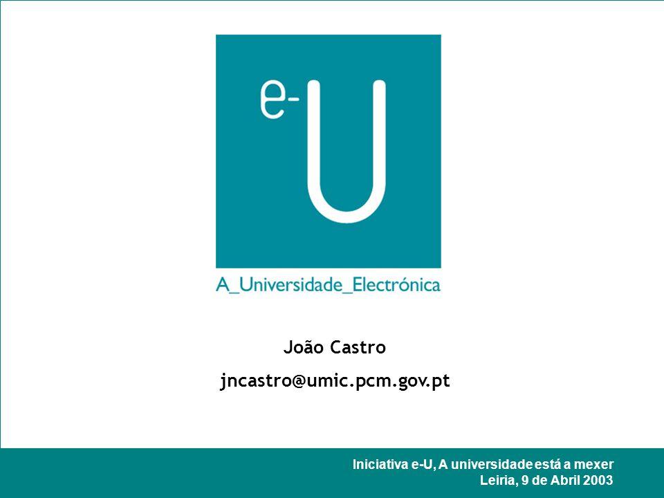 Iniciativa e-U, A universidade está a mexer Leiria, 9 de Abril 2003 João Castro jncastro@umic.pcm.gov.pt