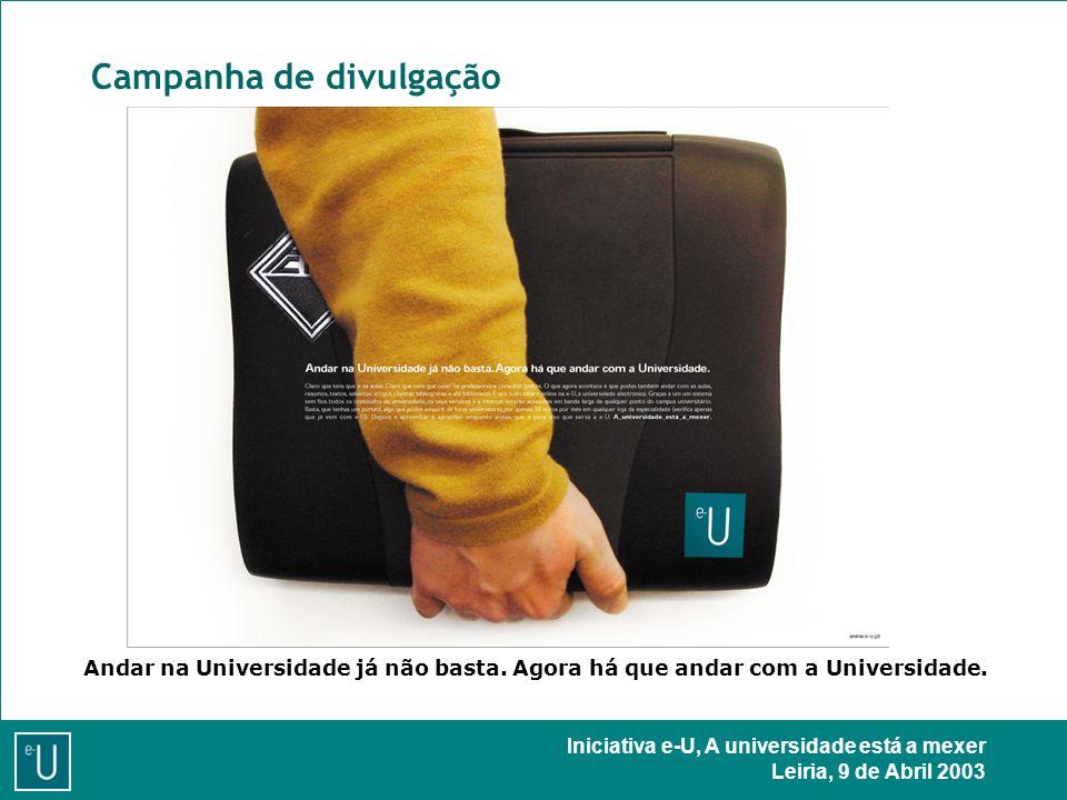 Iniciativa e-U, A universidade está a mexer Leiria, 9 de Abril 2003 Campanha de divulgação Andar na Universidade já não basta.