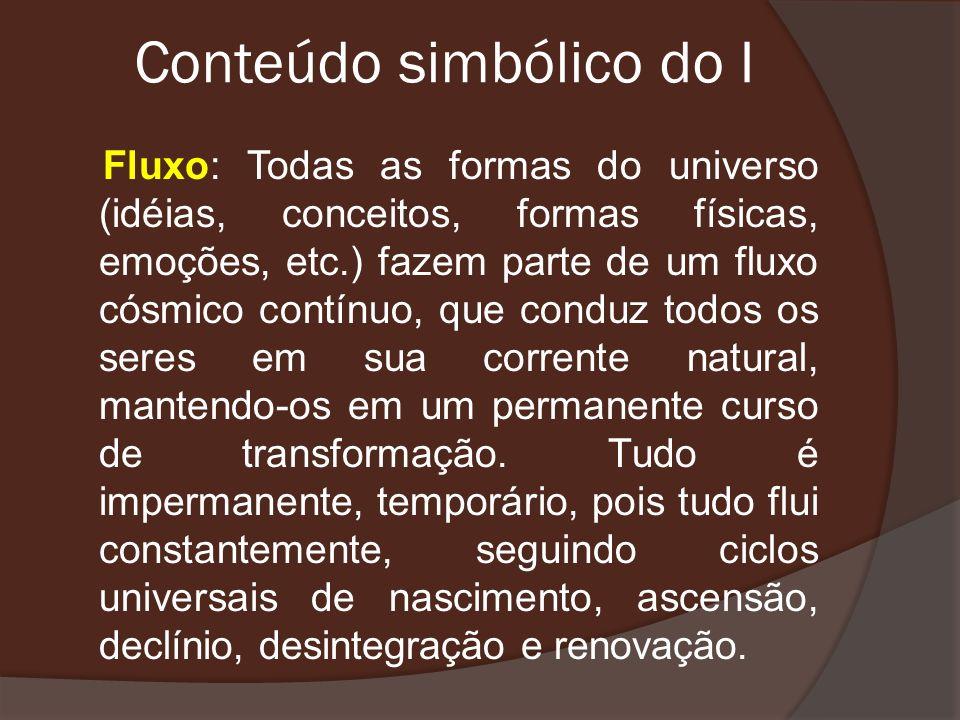 Conteúdo simbólico do I Fluxo: Todas as formas do universo (idéias, conceitos, formas físicas, emoções, etc.) fazem parte de um fluxo cósmico contínuo