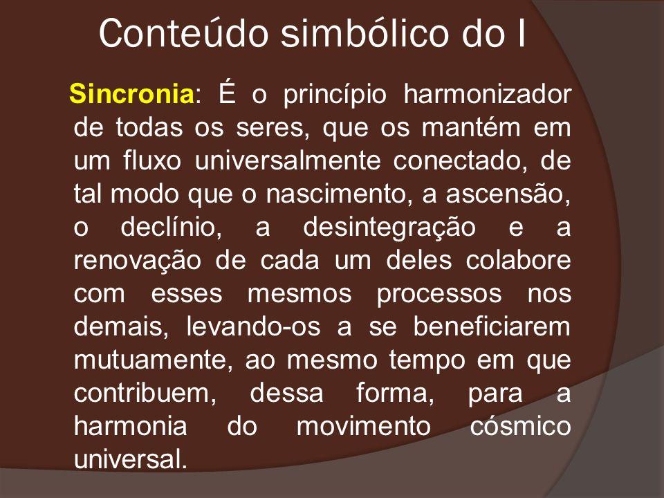 Conteúdo simbólico do I Sincronia: É o princípio harmonizador de todas os seres, que os mantém em um fluxo universalmente conectado, de tal modo que o