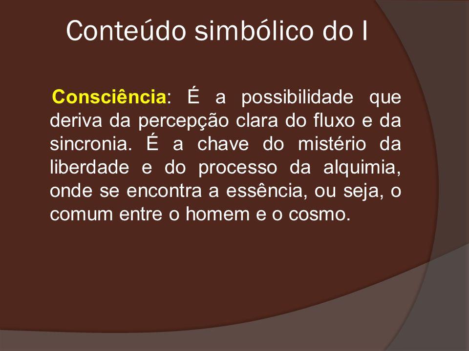 Conteúdo simbólico do I Consciência: É a possibilidade que deriva da percepção clara do fluxo e da sincronia. É a chave do mistério da liberdade e do