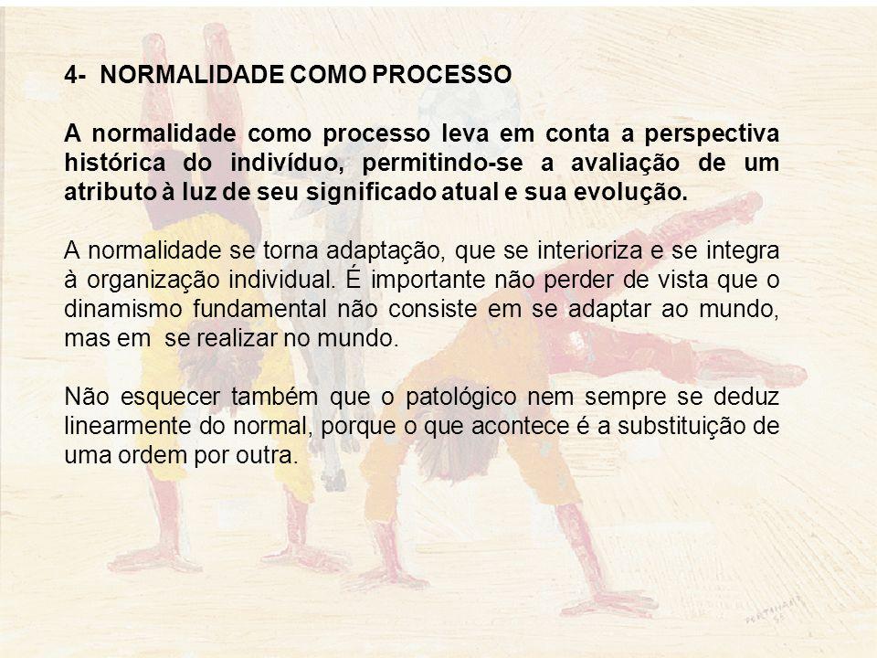4- NORMALIDADE COMO PROCESSO A normalidade como processo leva em conta a perspectiva histórica do indivíduo, permitindo-se a avaliação de um atributo