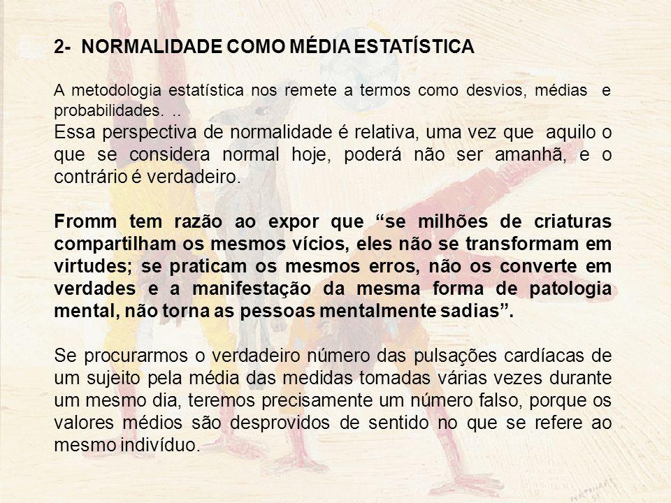 2- NORMALIDADE COMO MÉDIA ESTATÍSTICA A metodologia estatística nos remete a termos como desvios, médias e probabilidades... Essa perspectiva de norma