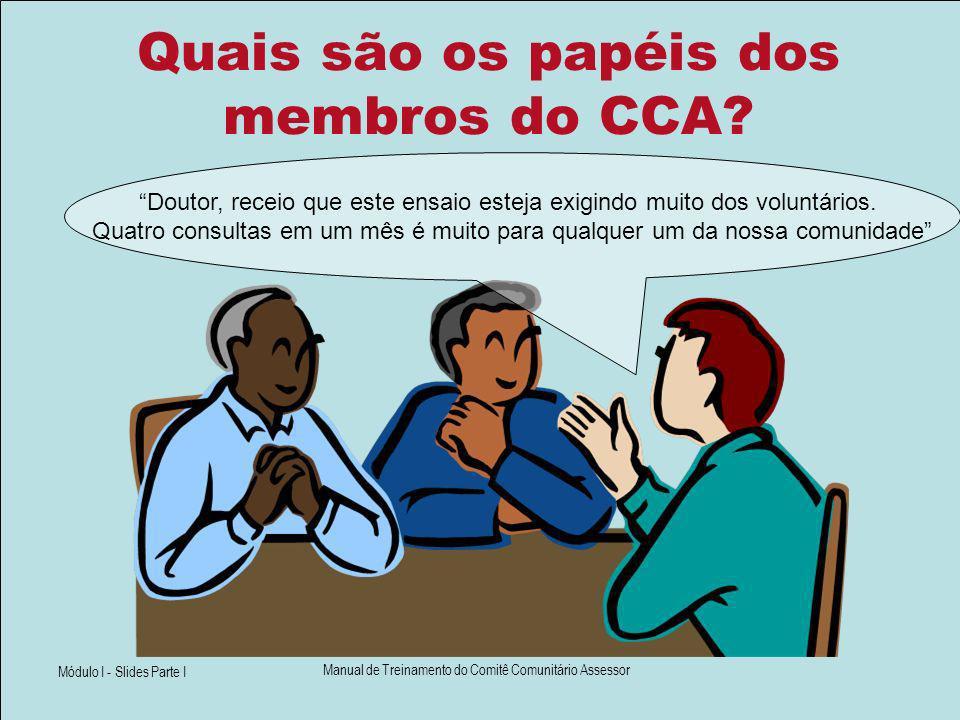 Módulo I - Slides Parte I Manual de Treinamento do Comitê Comunitário Assessor Quais são os papéis dos membros do CCA? Doutor, receio que este ensaio
