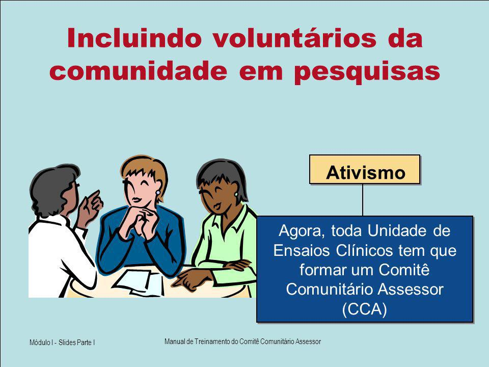 Módulo I - Slides Parte I Manual de Treinamento do Comitê Comunitário Assessor Incluindo voluntários da comunidade em pesquisas Agora, toda Unidade de