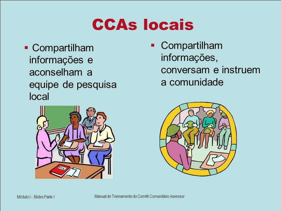 Módulo I - Slides Parte I Manual de Treinamento do Comitê Comunitário Assessor CCAs locais Share information, report to, and educate the community Com