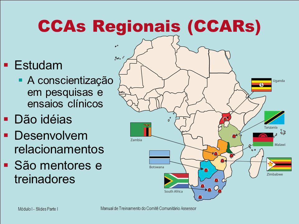 Módulo I - Slides Parte I Manual de Treinamento do Comitê Comunitário Assessor CCAs Regionais (CCARs) Estudam A conscientização em pesquisas e ensaios