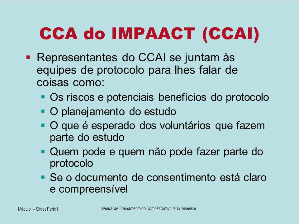 Módulo I - Slides Parte I Manual de Treinamento do Comitê Comunitário Assessor CCA do IMPAACT (CCAI) Representantes do CCAI se juntam às equipes de pr