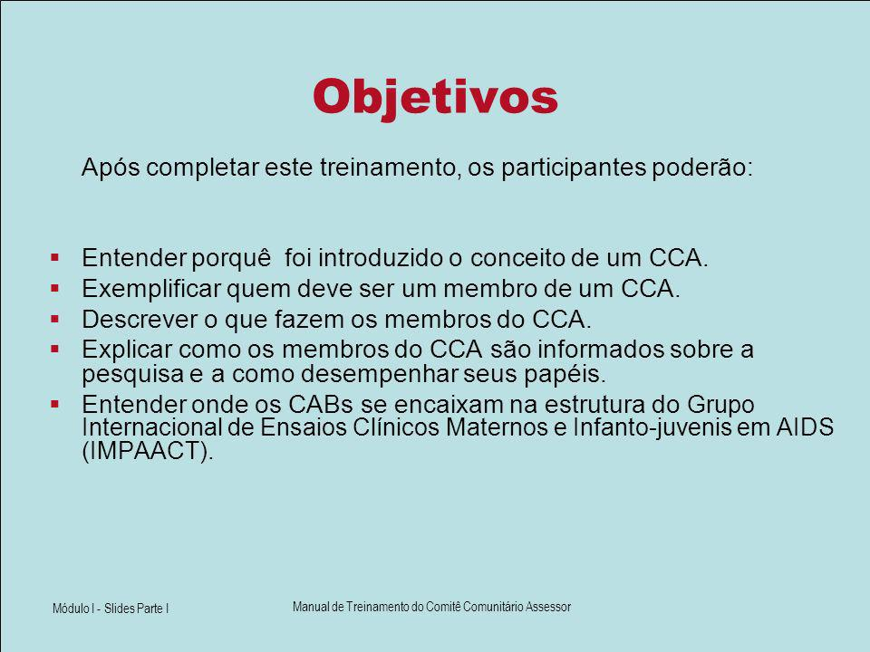 Módulo I - Slides Parte I Manual de Treinamento do Comitê Comunitário Assessor Objetivos Após completar este treinamento, os participantes poderão: En
