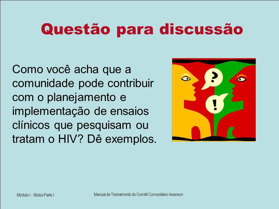 Módulo I - Slides Parte I Manual de Treinamento do Comitê Comunitário Assessor Questão para discussão Como você acha que a comunidade pode contribuir