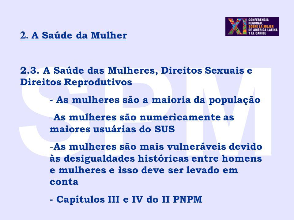 SPM 2. A Saúde da Mulher 2.3. A Saúde das Mulheres, Direitos Sexuais e Direitos Reprodutivos - As mulheres são a maioria da população - As mulheres sã