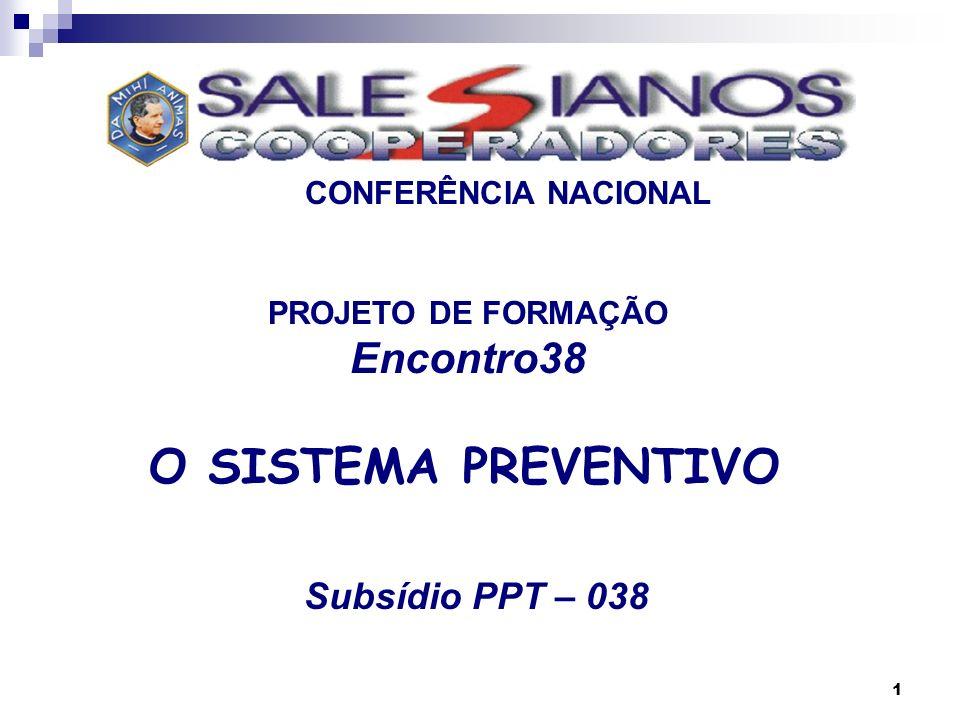 1 CONFERÊNCIA NACIONAL PROJETO DE FORMAÇÃO Encontro38 O SISTEMA PREVENTIVO Subsídio PPT – 038