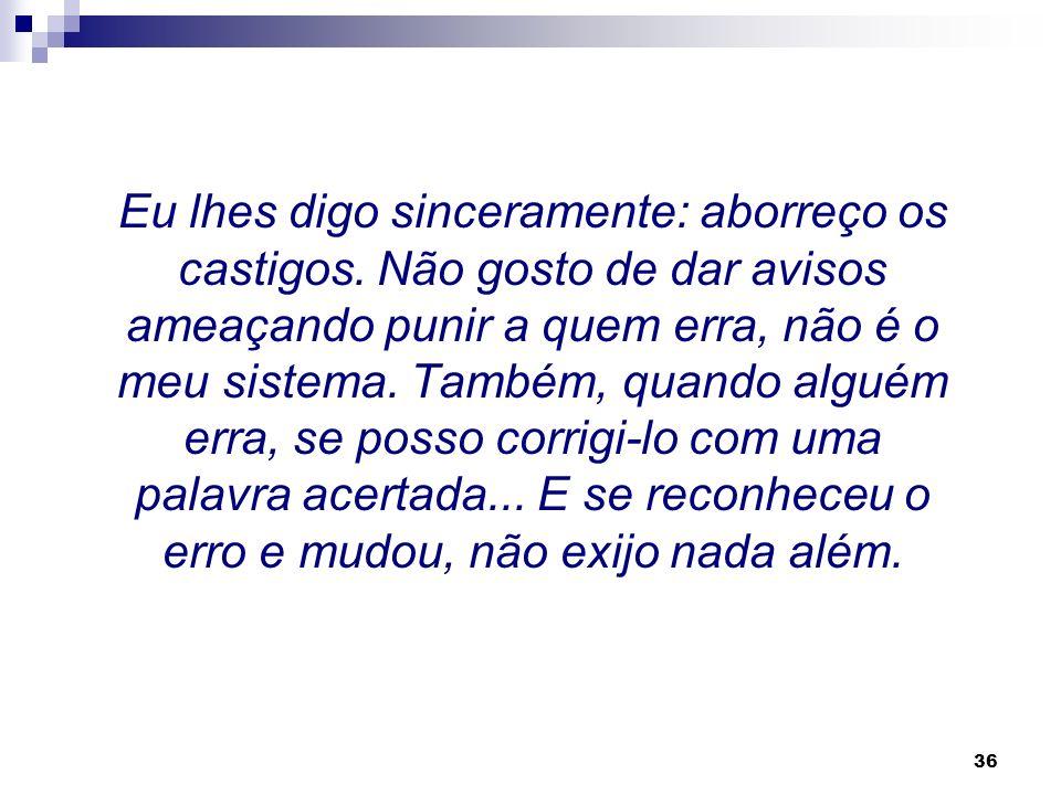 35 Uma citação indicativa do próprio Dom Bosco: Não quero que me considerem como superior, mas como amigo. Por isso, não tenham temor algum, nenhum me