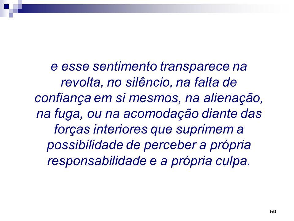 49 A afirmação de Paulo Freire é sentida também pelos jovens de uma maneira própria deles, muitas vezes inconscientemente,