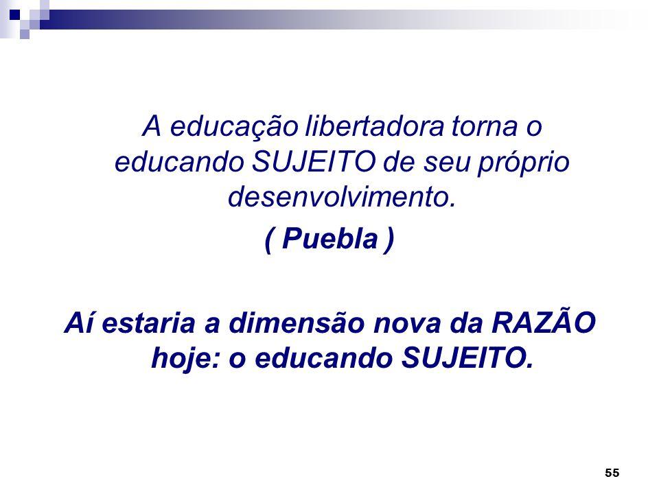 54 A educação libertadora, ou a educação como prática da liberdade é hoje a única que serve à causa da libertação necessária para a realidade dos país