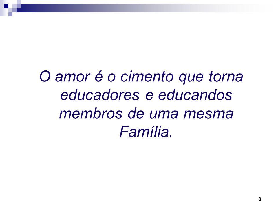 8 O amor é o cimento que torna educadores e educandos membros de uma mesma Família.