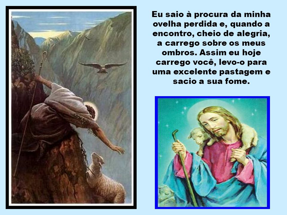 Eu sou o bom Pastor. O bom Pastor expõe a sua vida pelas ovelhas.( Jo 10,11) Dou a minha vida pelas minhas ovelhas (Jo 10,15)