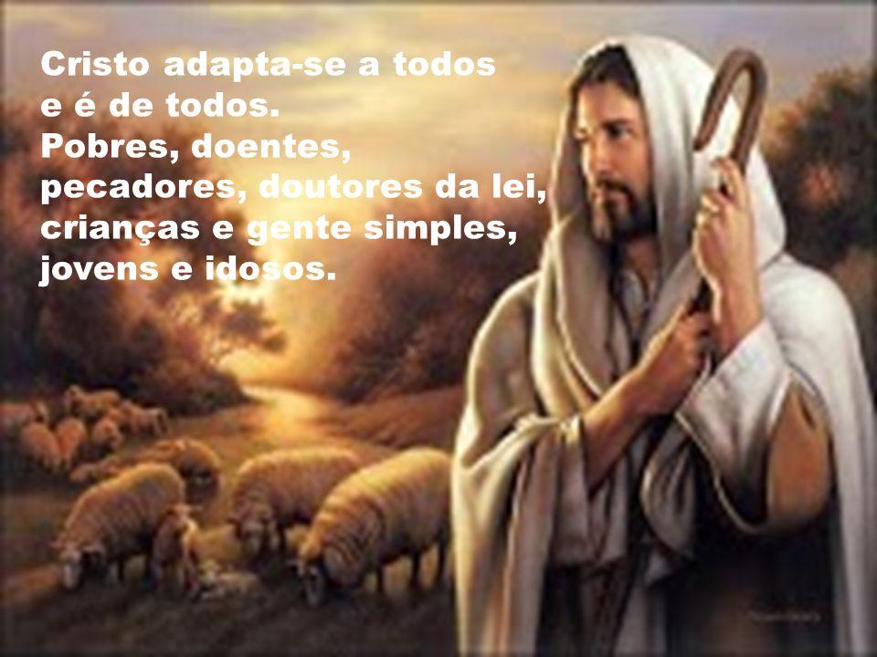 Cristo adapta-se a todos e é de todos.