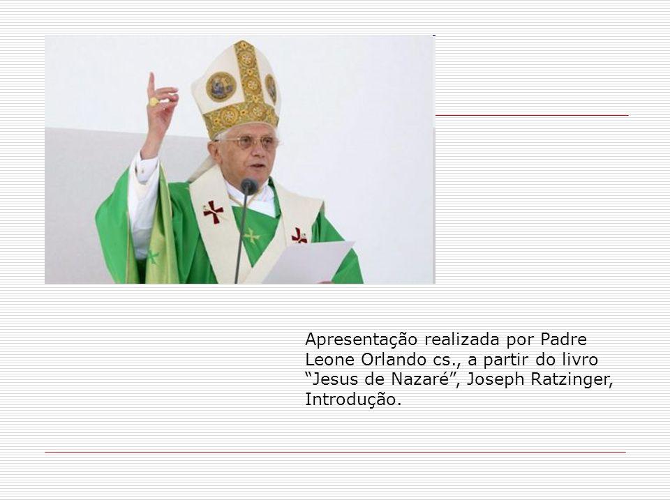 Apresentação realizada por Padre Leone Orlando cs., a partir do livro Jesus de Nazaré, Joseph Ratzinger, Introdução.