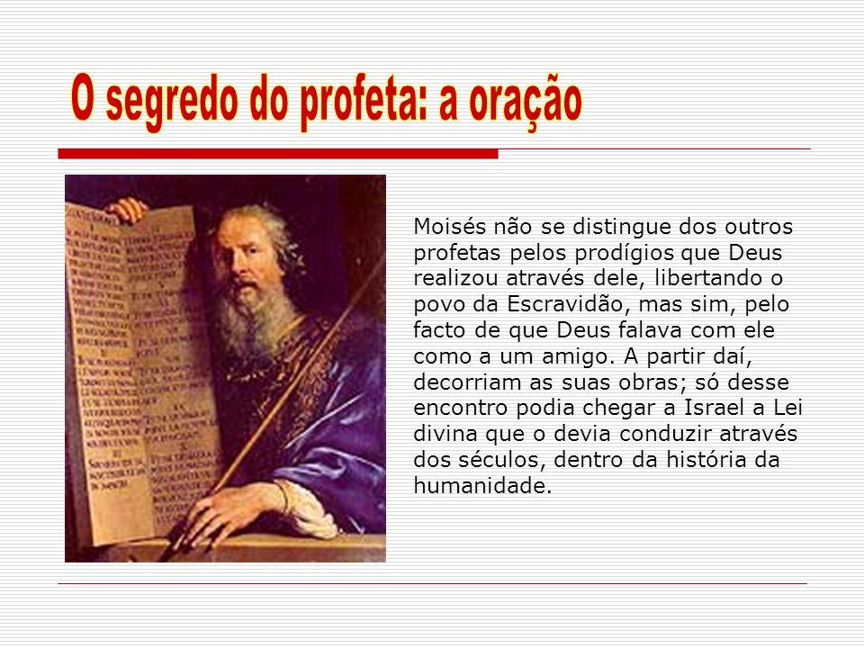 Moisés não se distingue dos outros profetas pelos prodígios que Deus realizou através dele, libertando o povo da Escravidão, mas sim, pelo facto de qu