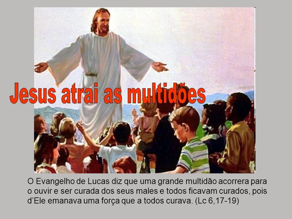 O Evangelho de Lucas diz que uma grande multidão acorrera para o ouvir e ser curada dos seus males e todos ficavam curados, pois dEle emanava uma forç