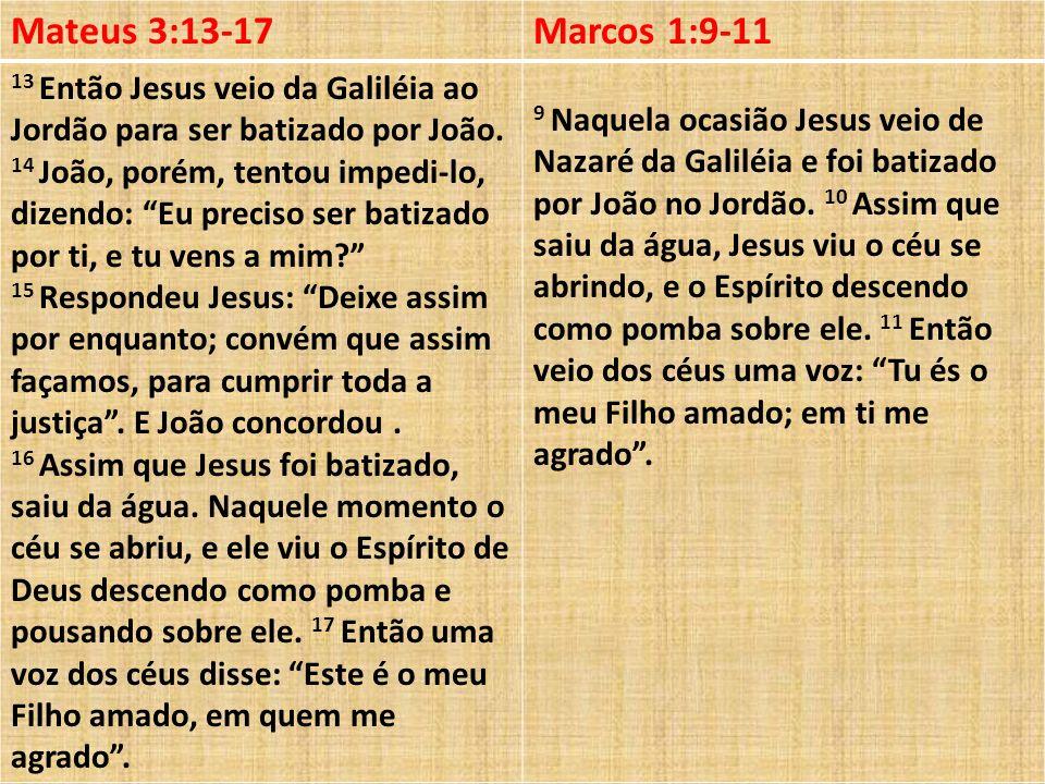 Mateus 3:13-17Marcos 1:9-11 13 Então Jesus veio da Galiléia ao Jordão para ser batizado por João. 14 João, porém, tentou impedi-lo, dizendo: Eu precis