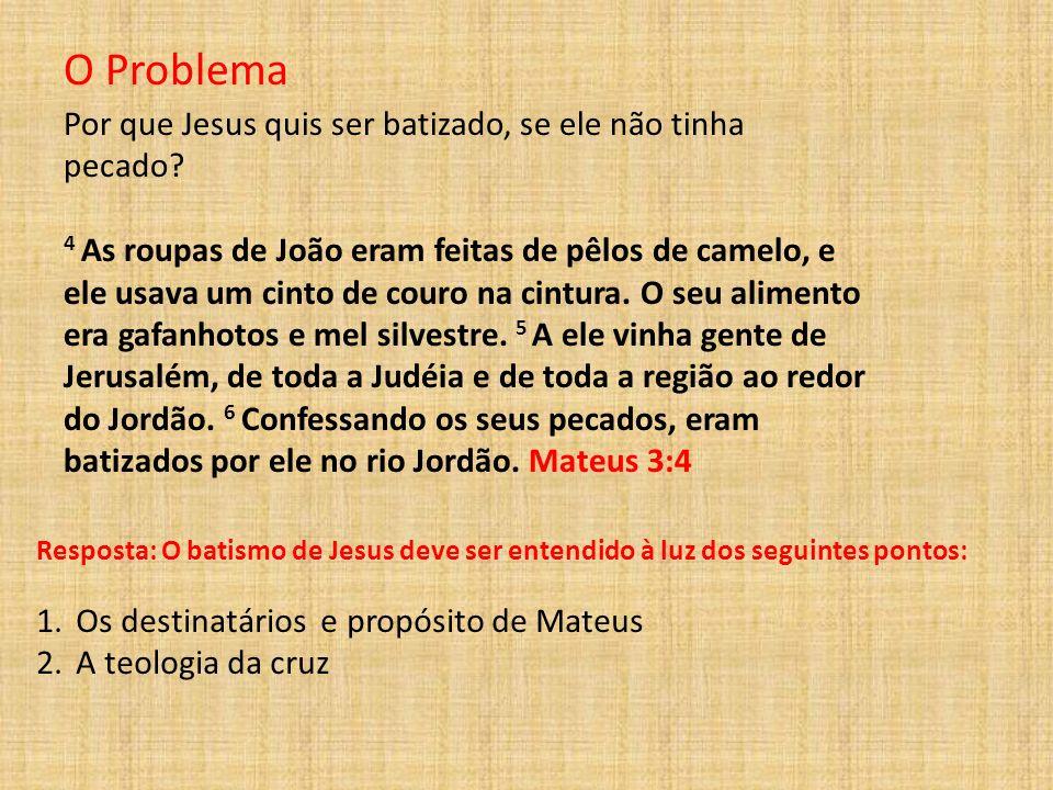 O Problema Por que Jesus quis ser batizado, se ele não tinha pecado? 4 As roupas de João eram feitas de pêlos de camelo, e ele usava um cinto de couro