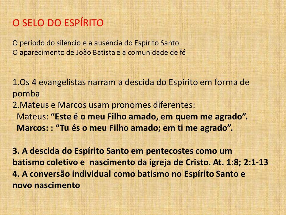 O SELO DO ESPÍRITO O período do silêncio e a ausência do Espírito Santo O aparecimento de João Batista e a comunidade de fé 1.Os 4 evangelistas narram