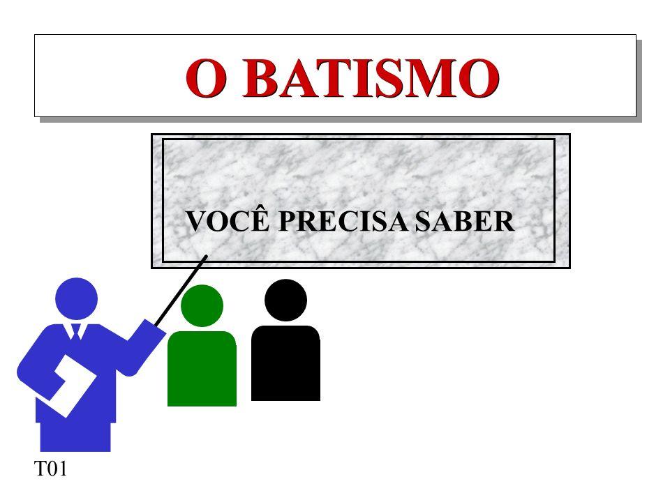 O BATISMO VOCÊ PRECISA SABER T01