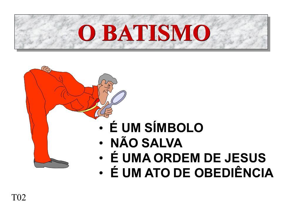 O BATISMO É UM SÍMBOLO NÃO SALVA É UMA ORDEM DE JESUS É UM ATO DE OBEDIÊNCIA T02