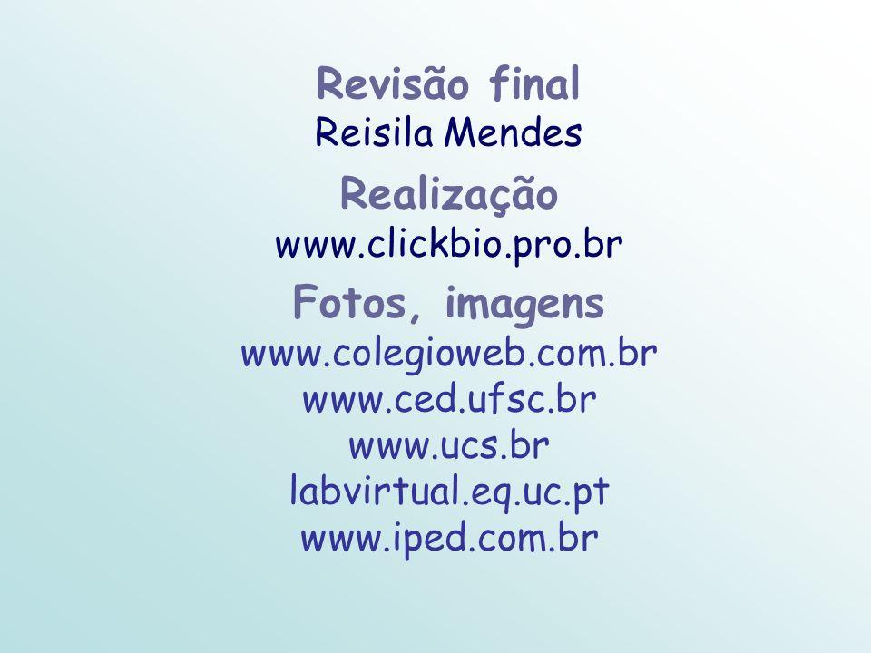 Revisão final Reisila Mendes Realização www.clickbio.pro.br Fotos, imagens www.colegioweb.com.br www.ced.ufsc.br www.ucs.br labvirtual.eq.uc.pt www.ip