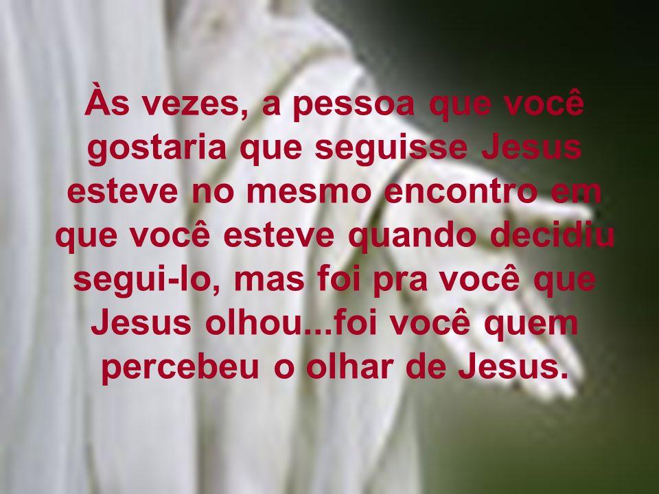 Às vezes, a pessoa que você gostaria que seguisse Jesus esteve no mesmo encontro em que você esteve quando decidiu segui-lo, mas foi pra você que Jesu