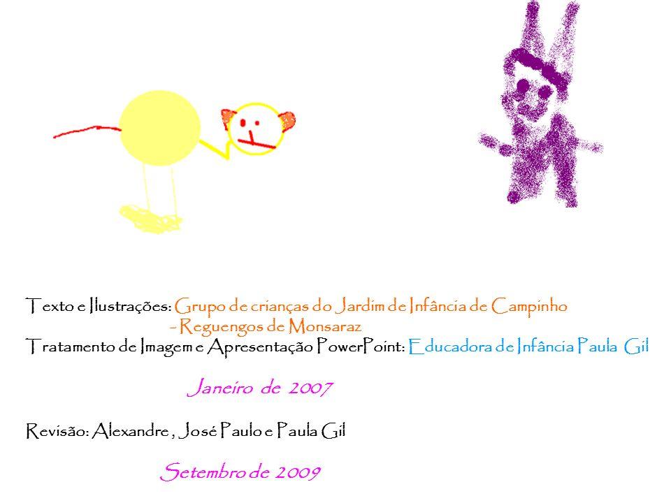 Texto e Ilustrações: Grupo de crianças do Jardim de Infância de Campinho - Reguengos de Monsaraz Tratamento de Imagem e Apresentação PowerPoint: Educa