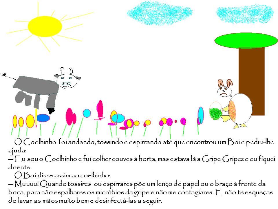 O Coelhinho foi andando, tossindo e espirrando até que encontrou um Boi e pediu-lhe ajuda: Eu sou o Coelhinho e fui colher couves à horta, mas estava