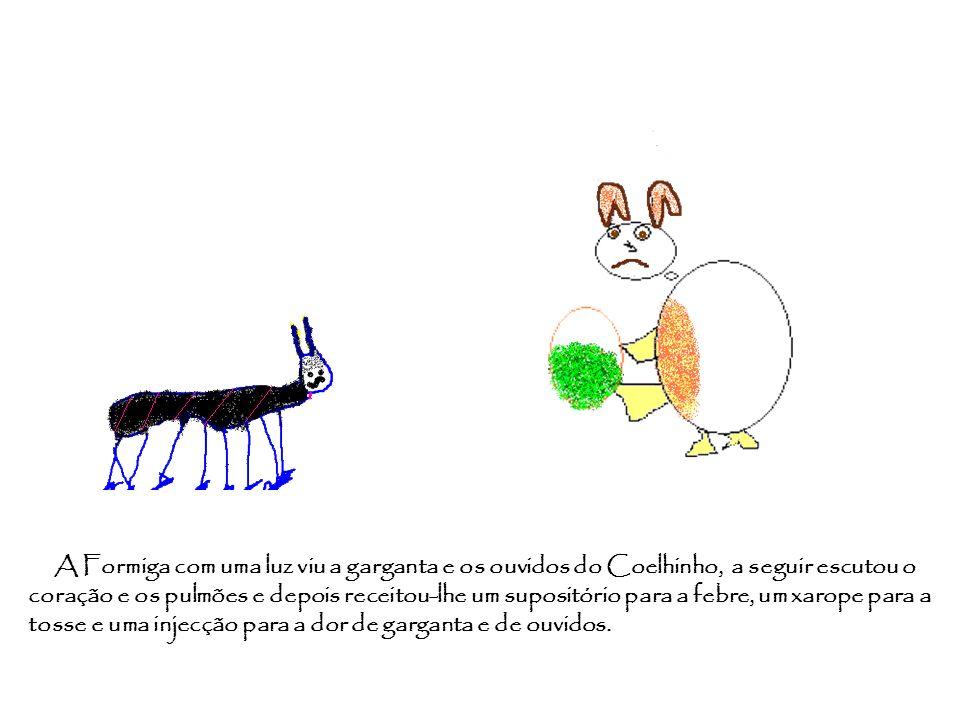 A Formiga com uma luz viu a garganta e os ouvidos do Coelhinho, a seguir escutou o coração e os pulmões e depois receitou-lhe um supositório para a fe