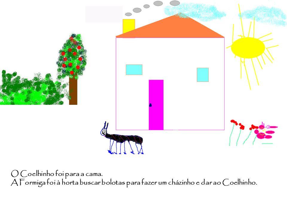 O Coelhinho foi para a cama. A Formiga foi à horta buscar bolotas para fazer um cházinho e dar ao Coelhinho.