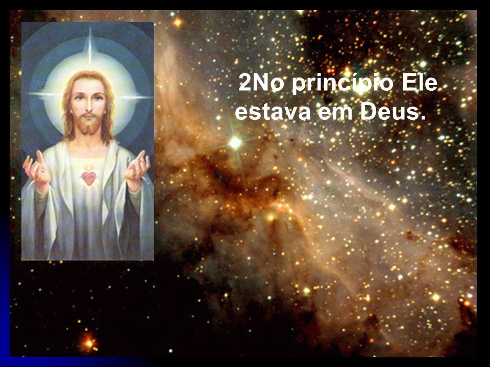 3Por Ele é que tudo começou a existir; e sem Ele nada veio à existência.