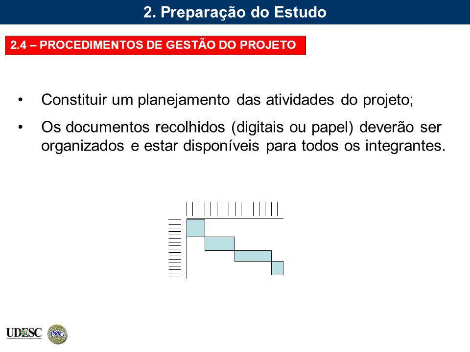 2. Preparação do Estudo 2.4 – PROCEDIMENTOS DE GESTÃO DO PROJETO Constituir um planejamento das atividades do projeto; Os documentos recolhidos (digit